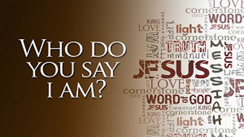 Who Do You Say That Jesus Is?