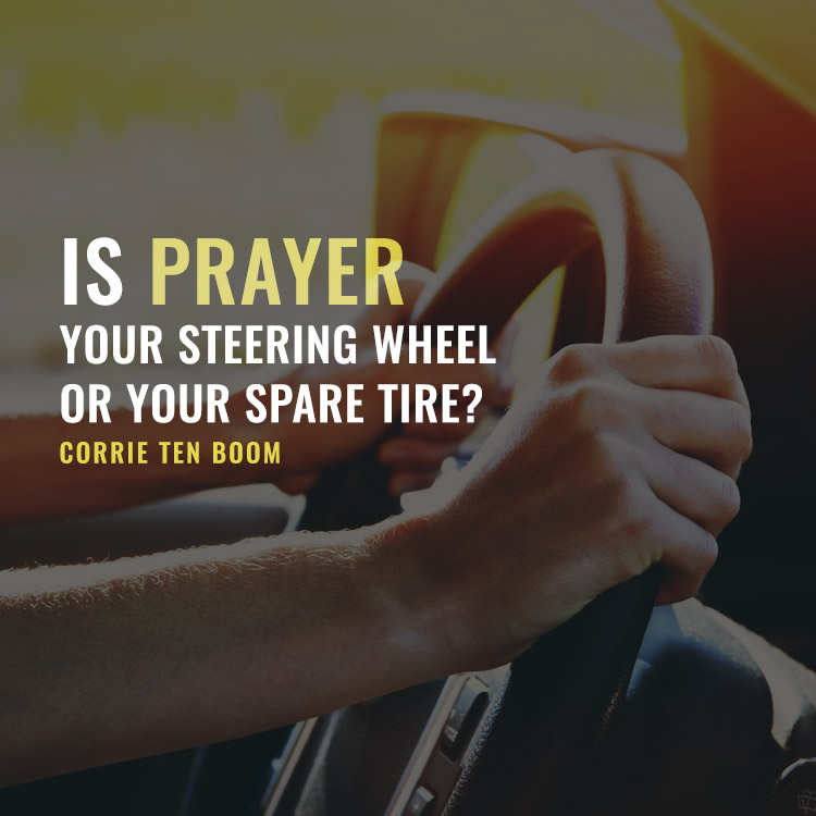 Is Prayer Your Steering Wheel or Your Spare Tire?