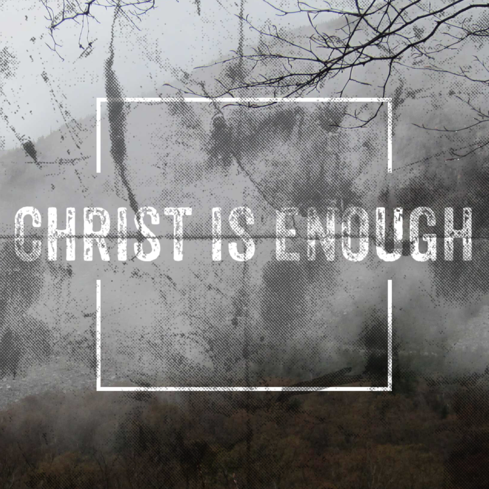 Christ is Enough. Really?