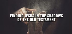seeing Jesus in the Old Testament