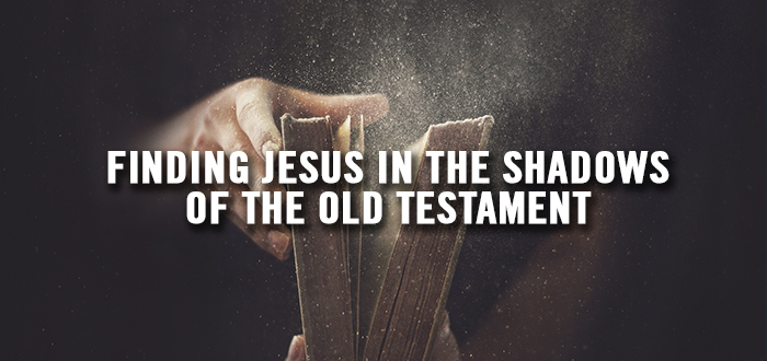 The Old Testament Shadow of Jesus Christ